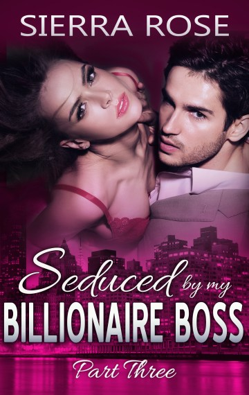 Seduced By My Billionaire Boss Part 3