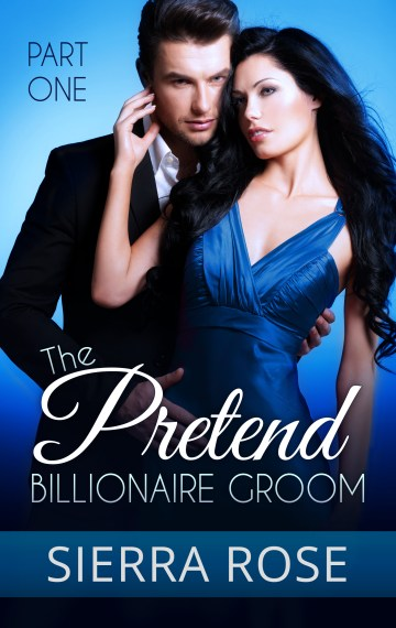 The Pretend Billionaire Groom – Part 1