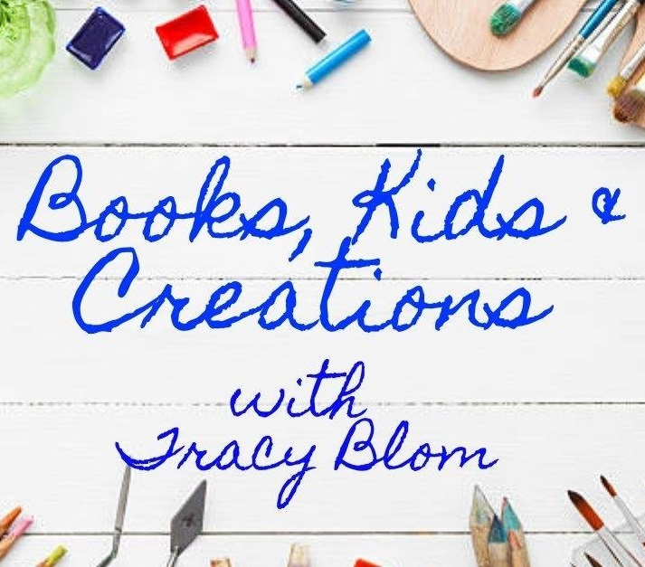 Books Kids & Creations with Tracy Blom