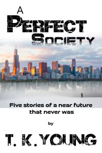 A Perfect Society - Sci Fi Short Stories by T.K. Young