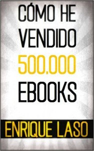 Como he vendido 500000 ebooks de Enrique Laso