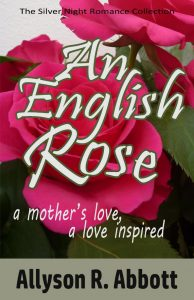 An English Rose. A Mother's Love, A Love Inspired by Allyson R. Abbott