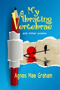 My Vibrating Vertebrae by Agnes Mae Graham