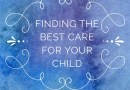 Finding the Best Care for Your Child