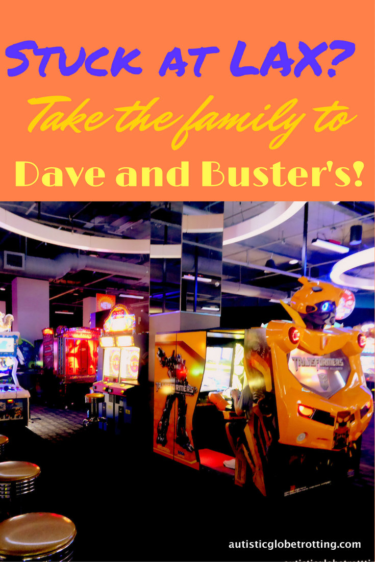 Stuck at LAX? Take the family to Dave and Busters!