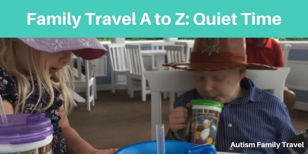 Family Travel A to Z: Quiet Time (Featured) - autismfamilytravel.com
