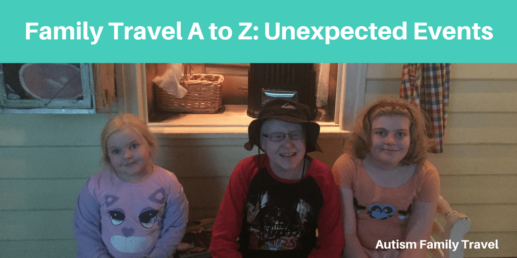 Family Travel A to Z: Unexpected Events (Featured) - autismfamilytravel.com