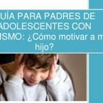 Guía para padres de adolescentes con autismo: ¿cómo motivar a mi hijo?