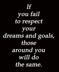 If-you-fail-to-respect-your-dreams-and-goals-those-around-you-will-do-the-same.-8x10_1