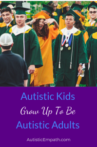 Autistic Kids Grow Up To Be Autistic Adults