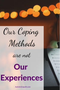 Our coping methods are not our experiences