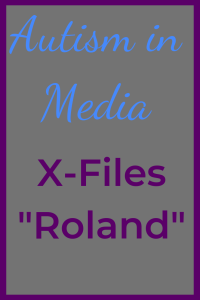 "Autism in Media X-Files ""Roland"""