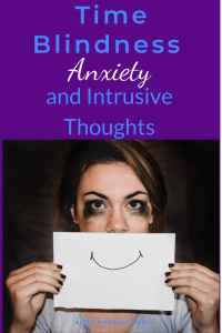 "Woman with smudged eye makeup that looks like she's been crying holding a piece of paper with a pen-drawn smile in front of her face. Blue and white text on a purple background reads ""Time Blindness, Anxiety, and Intrusive Thoughts"""