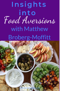 """A collection of plates of various foods, including sliced fruits and vegetables, olives, salad, cheese, and meat. Blue and white text on a purple background reads """"Insights into Food Aversions with Matthew Broberg-Moffitt"""""""