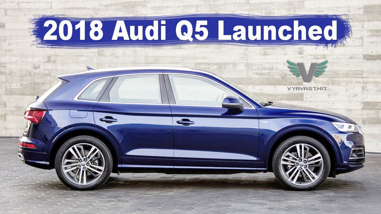 Latest 2018 Audi Q5 Launched In India L New Features Price Top Free Download