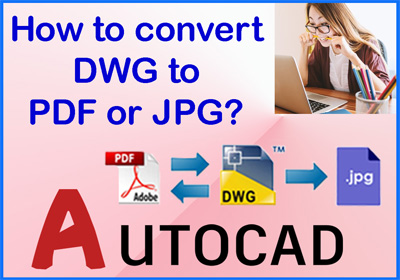 How to Convert pdf to dwg & AutoCAD to PDF (or PNG, JPG)