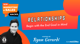 B2B Marketing - Begin with the End Goal in Mind - Relationships