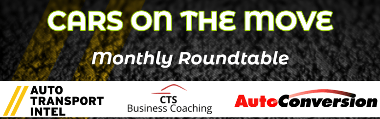 Cars on the Move Monthly Roundtable by AutoConversion, Auto Transport Intel, and CTS Coaching