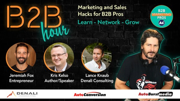 B2B Hour on AutoConversion w/ Jeremiah Fox, Lance Knaub, Kris Kelso