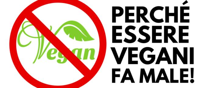 Perché essere vegani fa male!