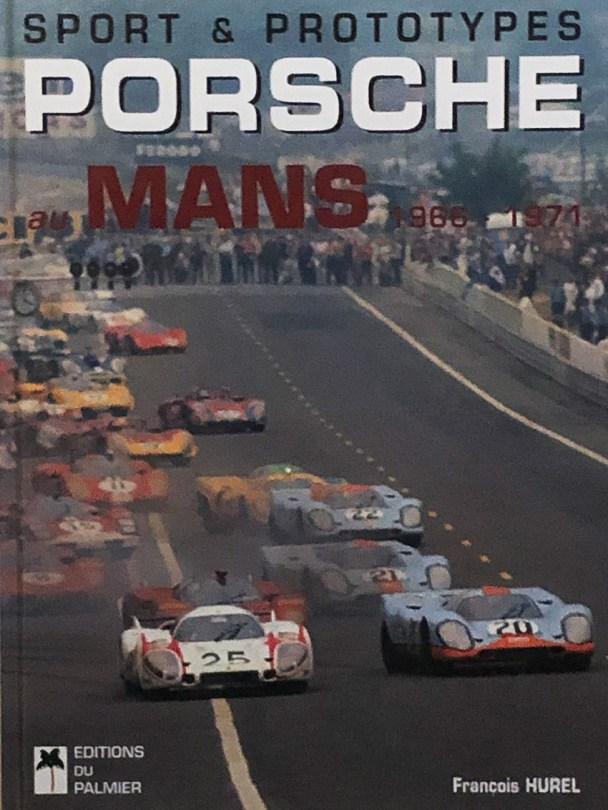 Sport et prototype Porsche au Mans 1966-1971 de François Hurel