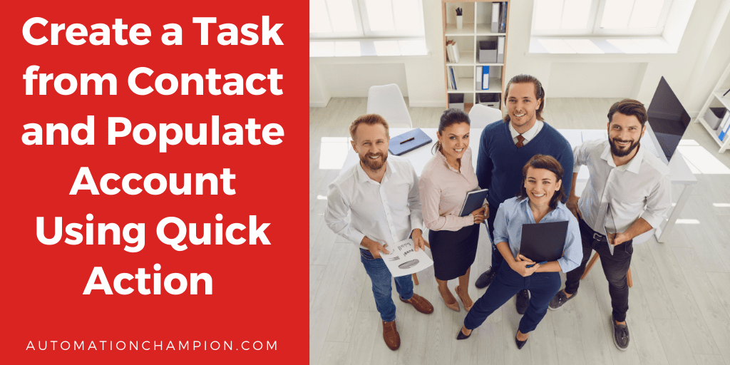 Create a Task from Contact and Populate Account Using Quick Action