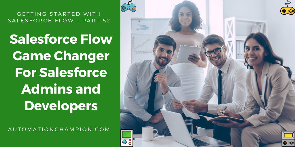Getting Started with Salesforce Flow – Part 52 (Salesforce Flow Game Changer For Salesforce Admins and Developers)
