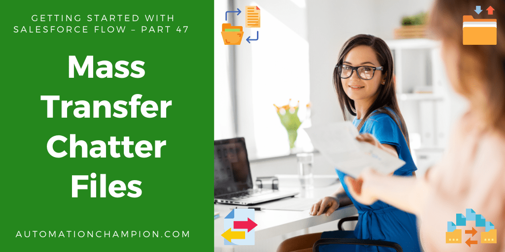 Getting Started with Salesforce Flow – Part 47 (Mass Transfer Chatter Files)
