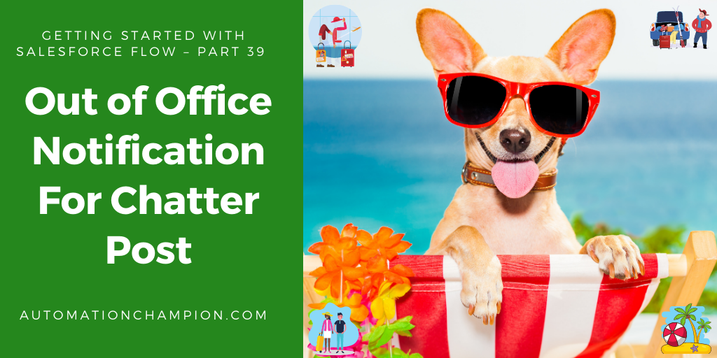Getting Started with Salesforce Flow – Part 39 (Out of Office Notification For Chatter Post)