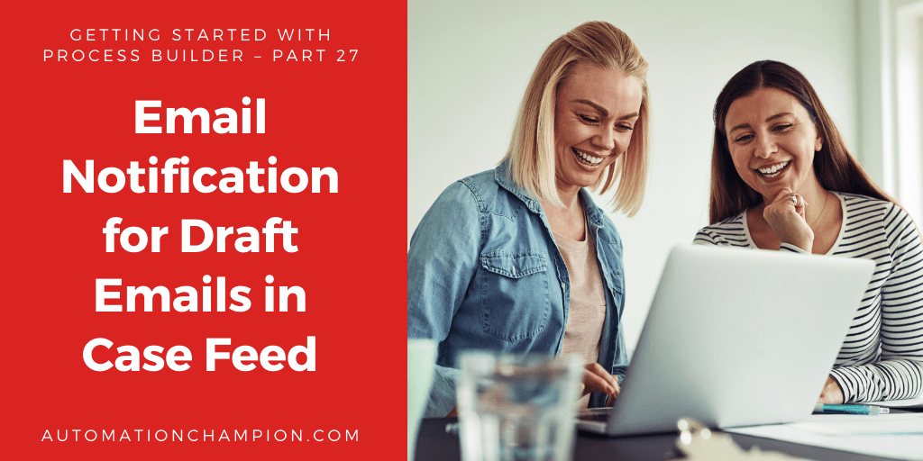 Getting Started with Process Builder – Part 27 (Email Notification for Draft Emails in Case Feed)