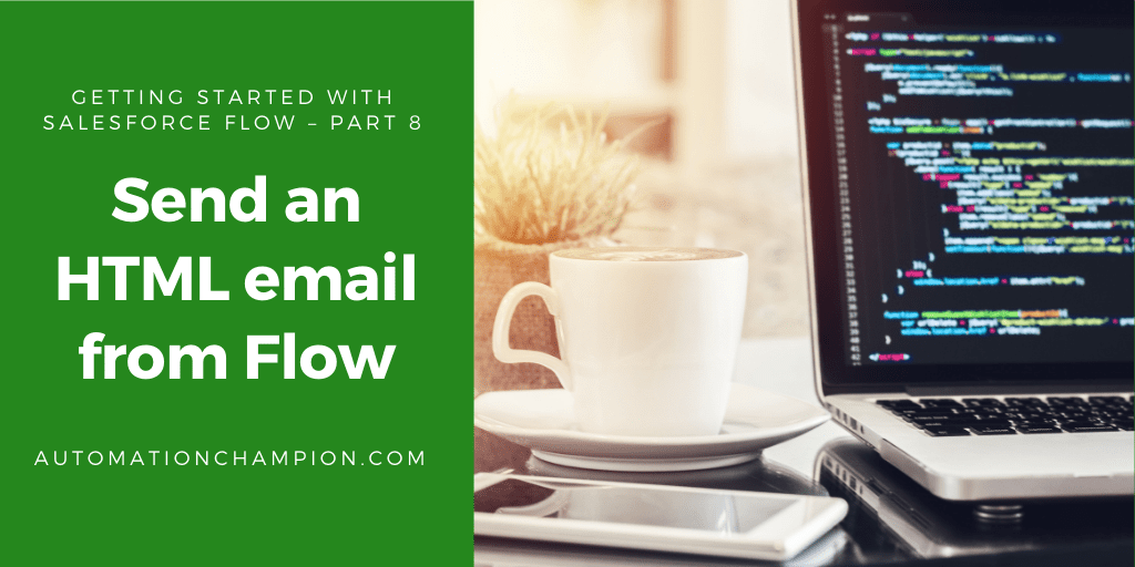 Getting Started with Salesforce Flow – Part 8 (Send an HTML email from Flow)