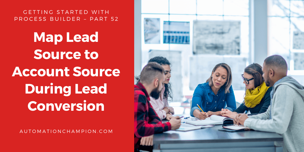 Getting Started with Process Builder – Part 52 (Map Lead Source to Account Source During Lead Conversion)