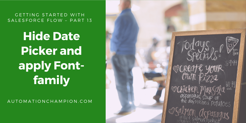 Getting Started with Salesforce Flow – Part 13 (Hide Date Picker and apply Font-family)