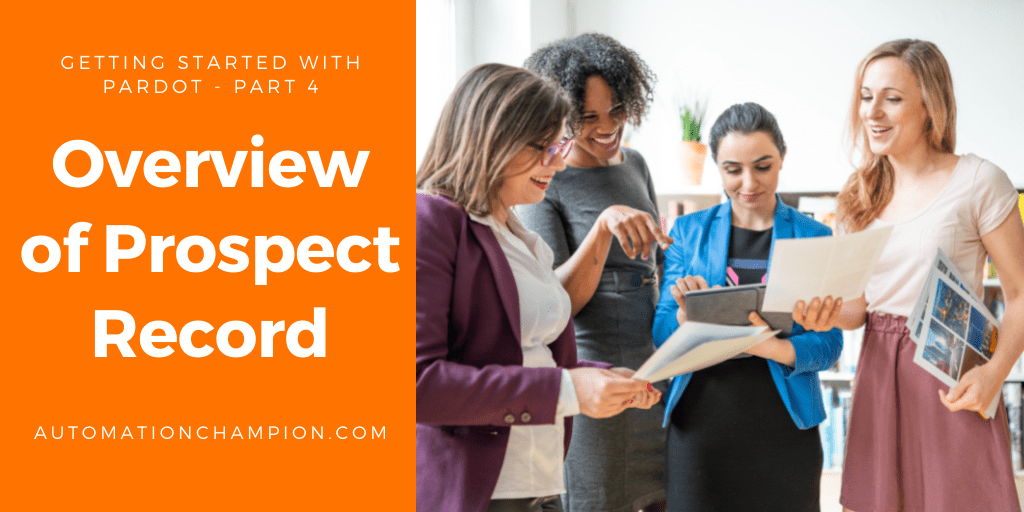 Getting Started with Pardot – Part 4 (Overview of Prospect Record)