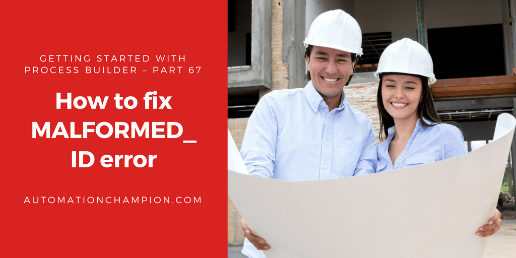 Getting Started with Process Builder – Part 67 (How to fix MALFORMED_ID error)