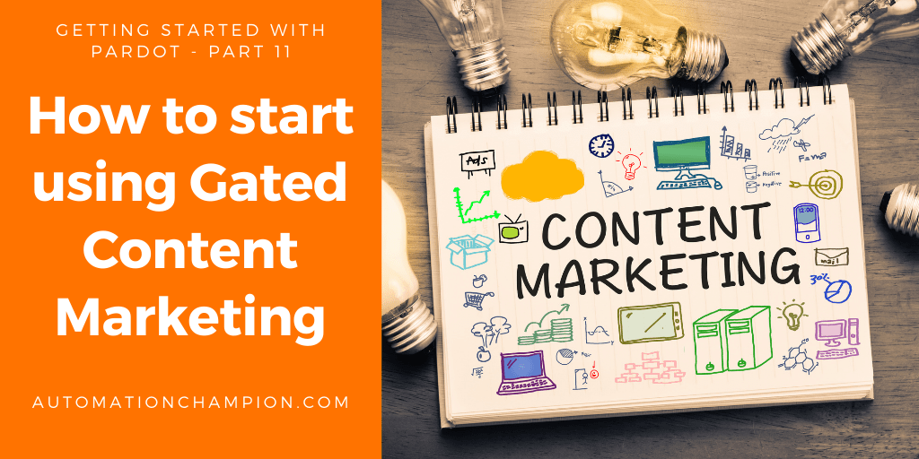 Getting Started with Pardot – Part 11 (How to Start using Gated Content Marketing)