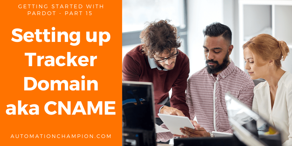 Getting Started with Pardot – Part 15 (Setting up Tracker Domain aka CNAME)