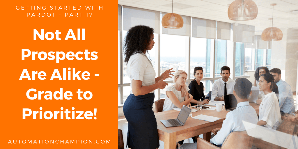Getting Started with Pardot – Part 17 (Not All Prospects Are Alike – Grade to Prioritize!)