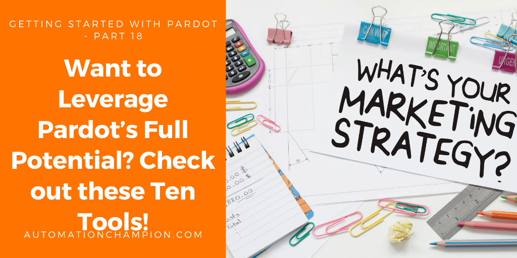 Getting Started with Pardot – Part 18 (Want to Leverage Pardot's Full Potential? Check out these Ten Tools!)