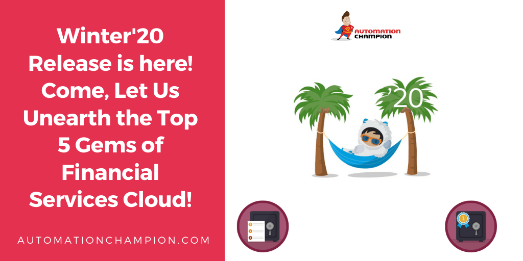 Winter'20 Release is here! Come, Let Us Unearth the Top 5 Gems of Financial Services Cloud!