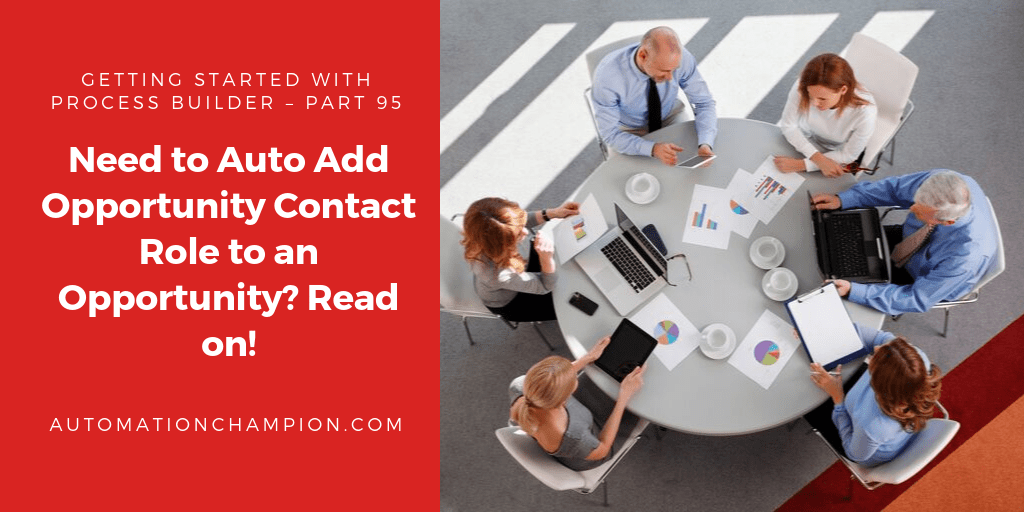 Getting Started with Process Builder – Part 95 (Need to Auto Add Opportunity Contact Role to an Opportunity? Read on!)