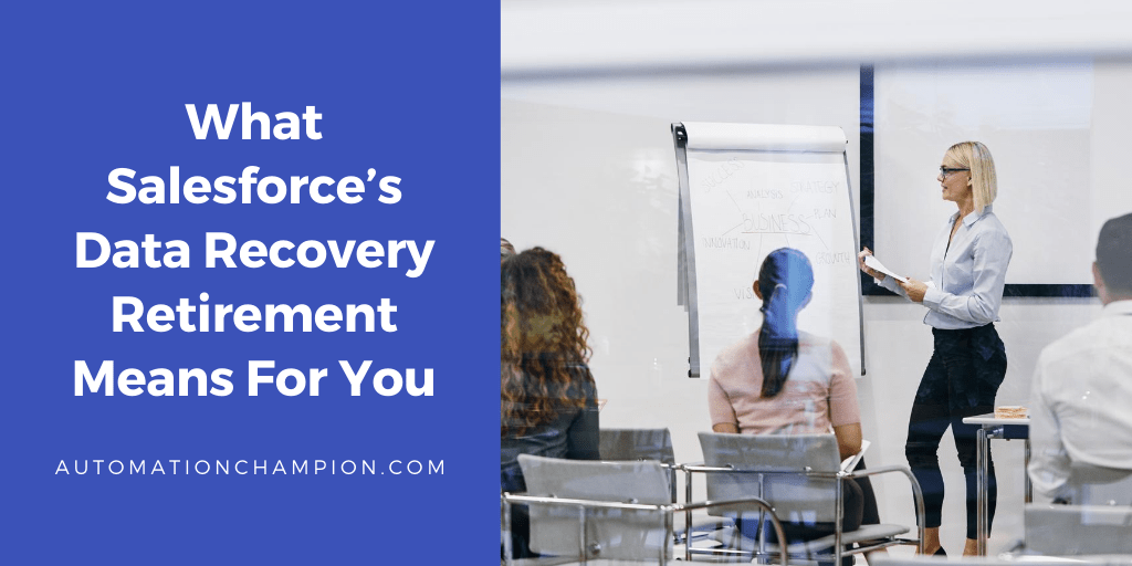 What Salesforce's Data Recovery Retirement Means For You