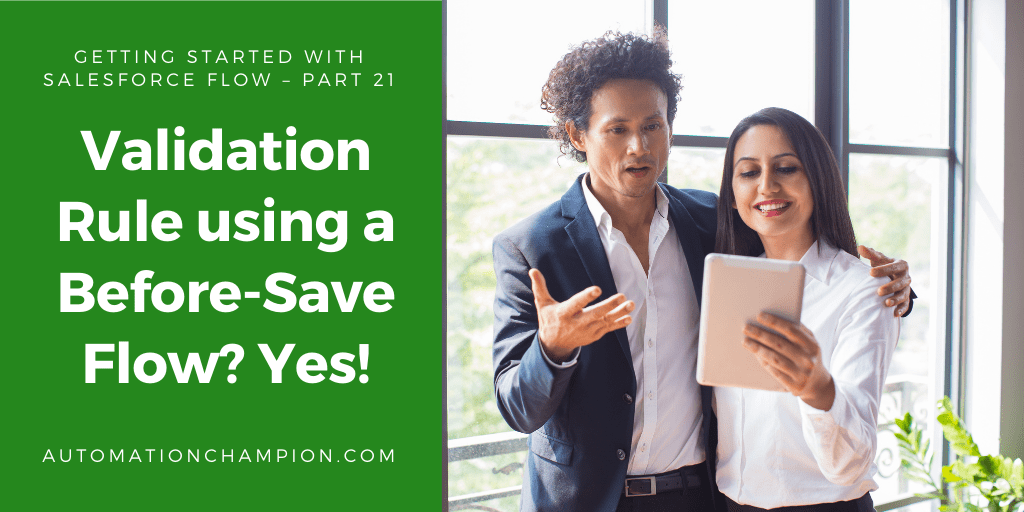 Getting Started with Salesforce Flow Builder– Part 21 (Validation Rule using a before-save Flow? Yes!)