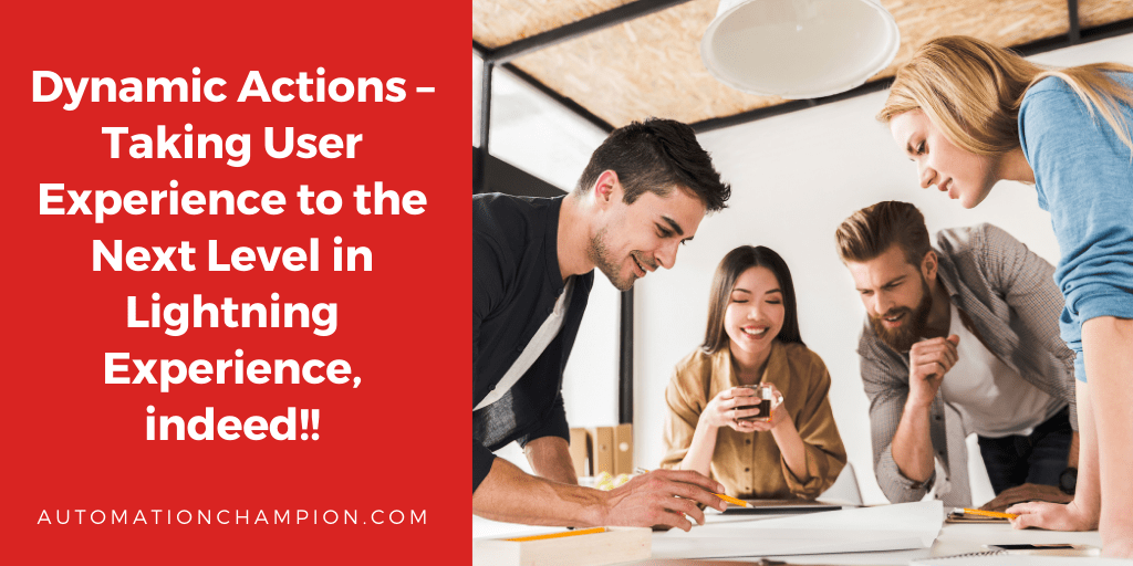 Dynamic Actions – Taking User Experience to the Next Level in Lightning Experience, indeed!!