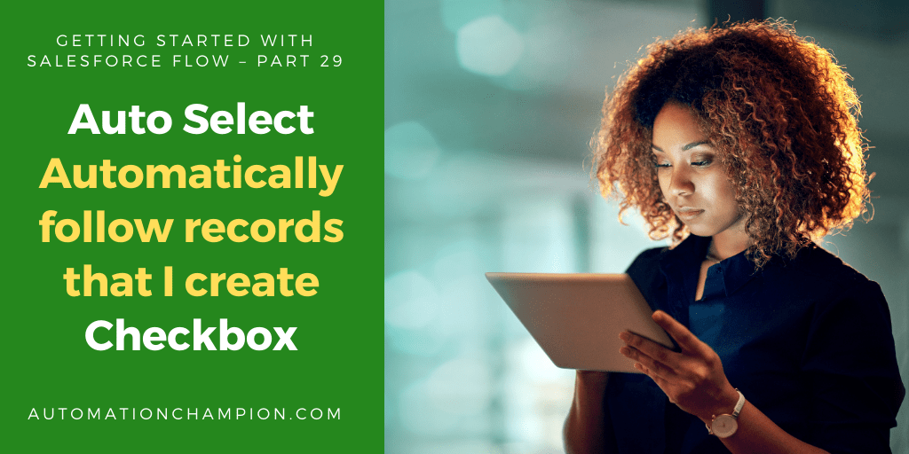 Getting Started with Salesforce Flow – Part 29 (Auto Select Automatically follow records that I create Checkbox)