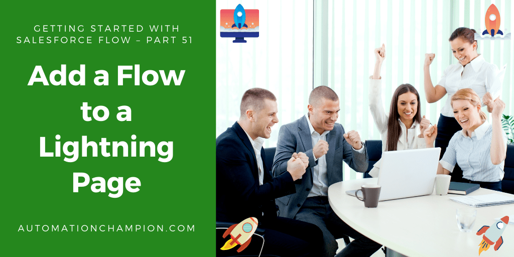Getting Started with Salesforce Flow – Part 51 (Add a Flow to a Lightning Page)