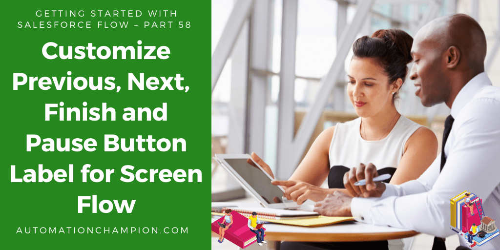 Getting Started with Salesforce Flow – Part 58 (Customize Previous, Next, Finish, and Pause Button Label for Screen Flow!)