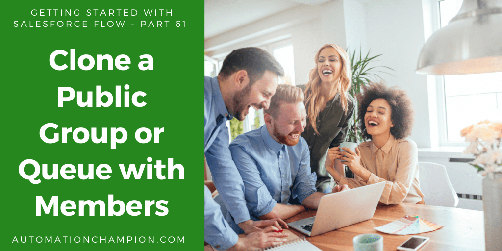 Getting Started with Salesforce Flow – Part 61 (Clone a Public Group or Queue with Members)