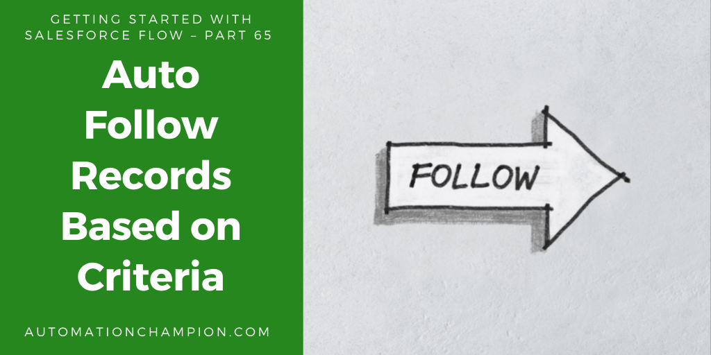 Getting Started with Salesforce Flow – Part 65 (Auto Follow Records Based on Criteria)