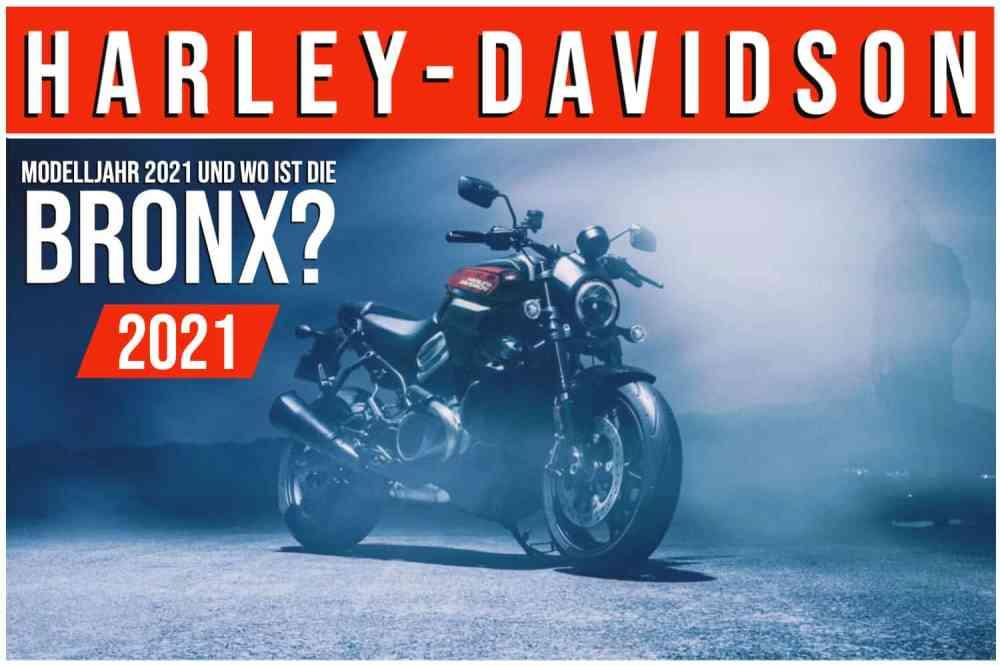 HARLEY-DAVIDSON DAS MODELLJAHR 2021 UND WO IST DIE BRONX?